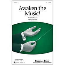 Shawnee Press Awaken The Music (Together We Sing Series) SAB composed by Greg Gilpin