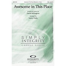 Integrity Choral Awesome in This Place SAB Arranged by Marty Parks