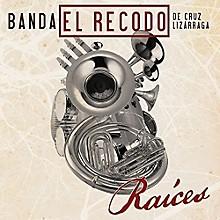 Banda El Recodo De Cruz Lizarraga - Raices