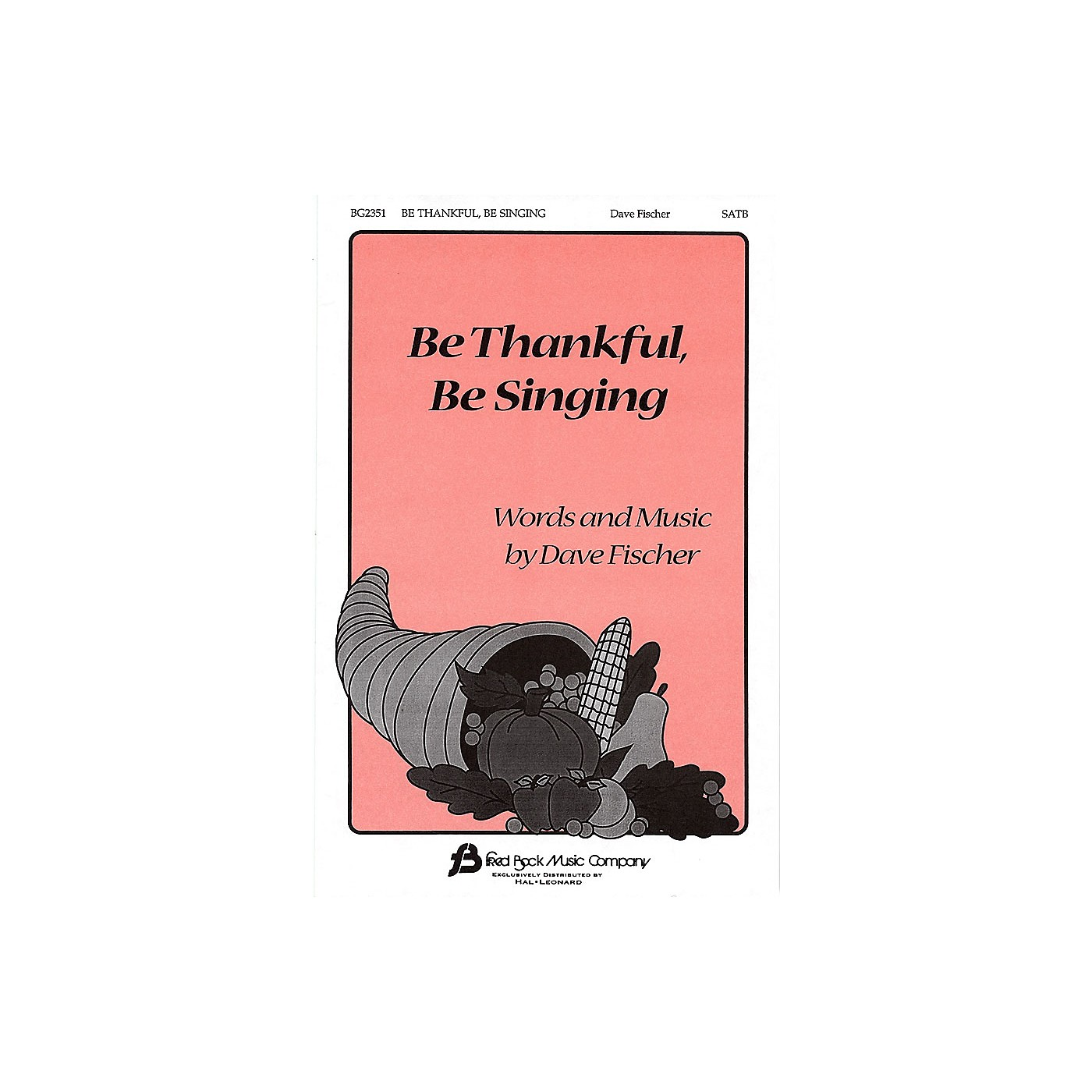 Fred Bock Music Be Thankful, Be Singing SATB composed by Dave Fischer thumbnail