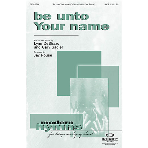 Integrity Music Be Unto Your Name SATB Arranged by Jay Rouse thumbnail