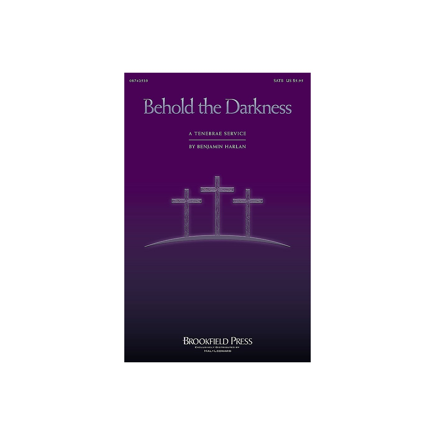 Brookfield Behold the Darkness (A Tenebrae Service (Cantata)) SATB composed by Benjamin Harlan thumbnail