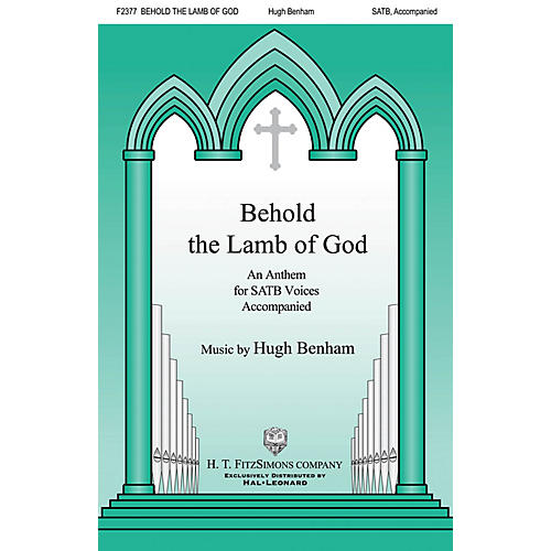 H.T. FitzSimons Company Behold the Lamb of God SATB composed by Hugh Benham thumbnail