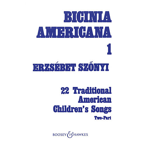 Boosey and Hawkes Bicinia Americana I (22 Traditional American Children's Songs) 2-Part Composed by Erzsebet Szonyi thumbnail