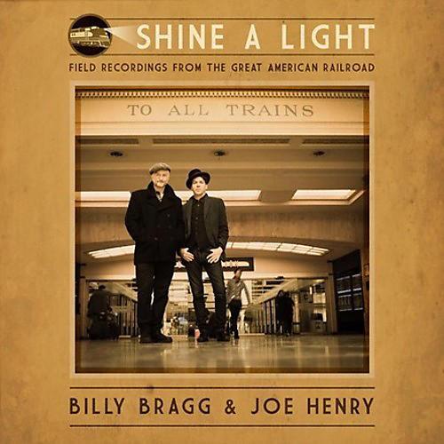 Alliance Billy Bragg & Joe Henry - Shine A Light: Field Recordings From The Great American Railroad thumbnail