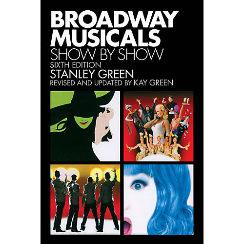 Applause Books Broadway Musicals: Show by Show (Sixth Edition) Applause Books Series Softcover Written by Stanley Green thumbnail