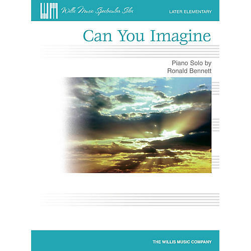 Willis Music Can You Imagine (Later Elem Level) Willis Series by Ronald Bennett thumbnail