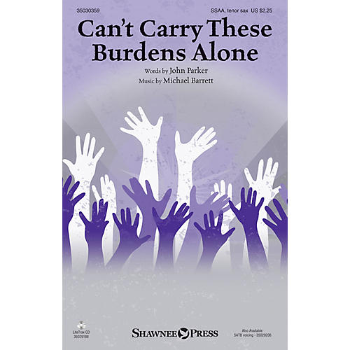 Shawnee Press Can't Carry These Burdens Alone SSAA, TENOR SAX composed by Michael Barrett thumbnail
