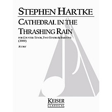 Lauren Keiser Music Publishing Cathedral in the Thrashing Rain (TTTB a cappella) Composed by Stephen Hartke