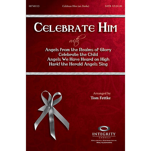 Integrity Music Celebrate Him (Medley) SATB by Michael Card Arranged by Tom Fettke thumbnail