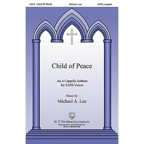 H.T. FitzSimons Company Child of Peace SATB a cappella composed by Michael Lee thumbnail