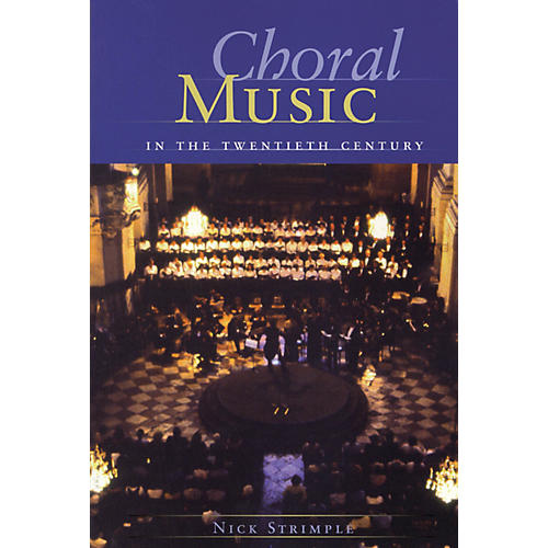 Amadeus Press Choral Music in the Twentieth Century Written by Nick Strimple thumbnail