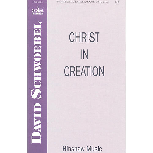 Hinshaw Music Christ in Creation SATB composed by David Schwoebel thumbnail