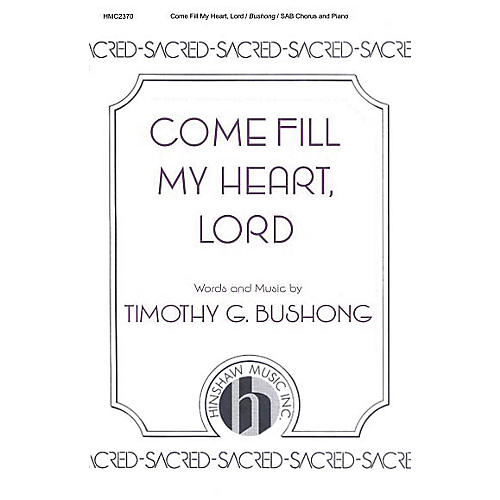 Hinshaw Music Come Fill My Heart, Lord SAB composed by Timothy Bushong thumbnail