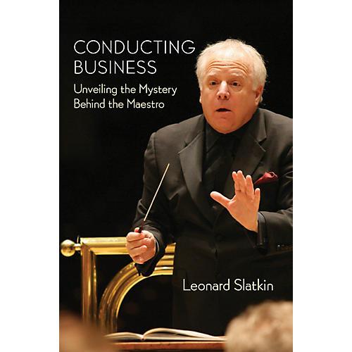 Amadeus Press Conducting Business Amadeus Series Hardcover Written by Leonard Slatkin thumbnail