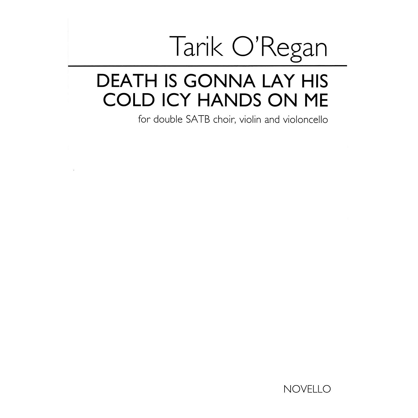 Novello Death Is Gonna Lay His Cold Icy Hands on Me SATB Divisi Composed by Tarik O'Regan thumbnail