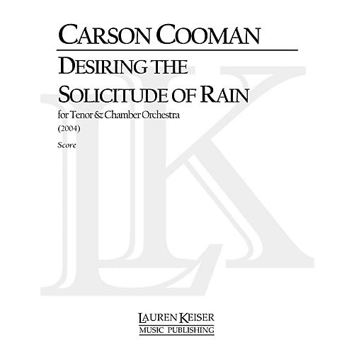 Lauren Keiser Music Publishing Desiring the Solicitude of Rain (Solo Tenor and Chamber Orchestra) LKM Music Series by Carson Cooman thumbnail