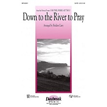 Daybreak Music Down to the River to Pray (from O Brother, Where Art Thou?) (SAB) SAB Arranged by Sheldon Curry