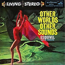 Esquivel & His Orchestra - Other Worlds Other Sounds