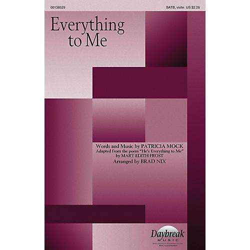 Daybreak Music Everything to Me SATB W/ VIOLIN arranged by Brad Nix thumbnail