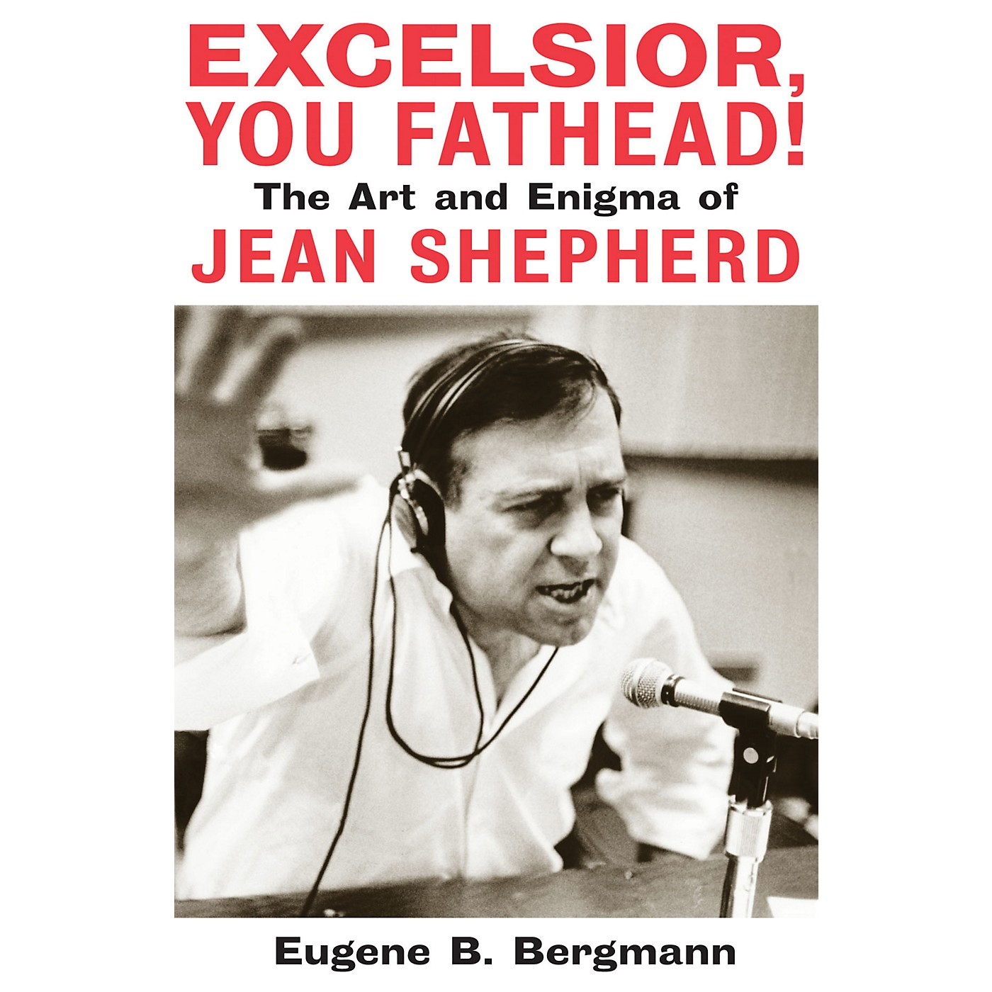 Applause Books Excelsior, You Fathead! Applause Books Series Hardcover Written by Eugene B. Bergmann thumbnail