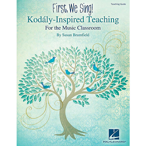 Hal Leonard First, We Sing!  Kodaly-Inspired Teaching for the Music Classroom thumbnail
