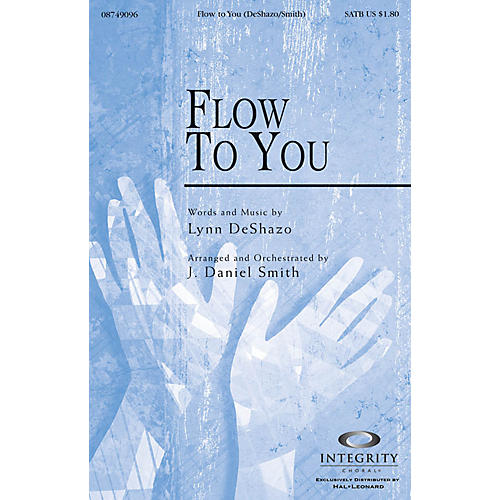 Integrity Music Flow To You SATB Arranged by J. Daniel Smith thumbnail