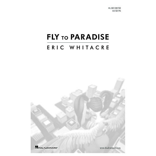 Hal Leonard Fly to Paradise (SATB divisi a cappella) SATB Divisi composed by Eric Whitacre thumbnail