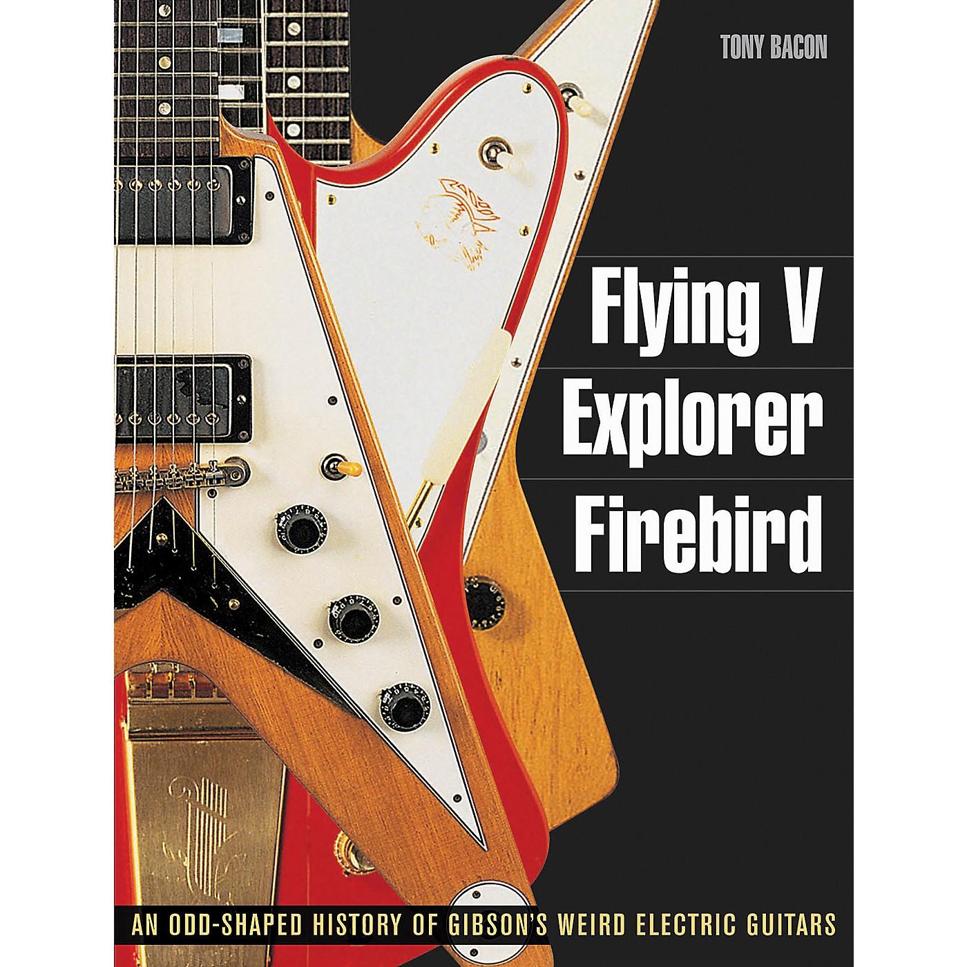 Backbeat Books Flying V Explorer Firebird: An Odd-Shapted History Of Gibson'S Weird Electric Guitars thumbnail