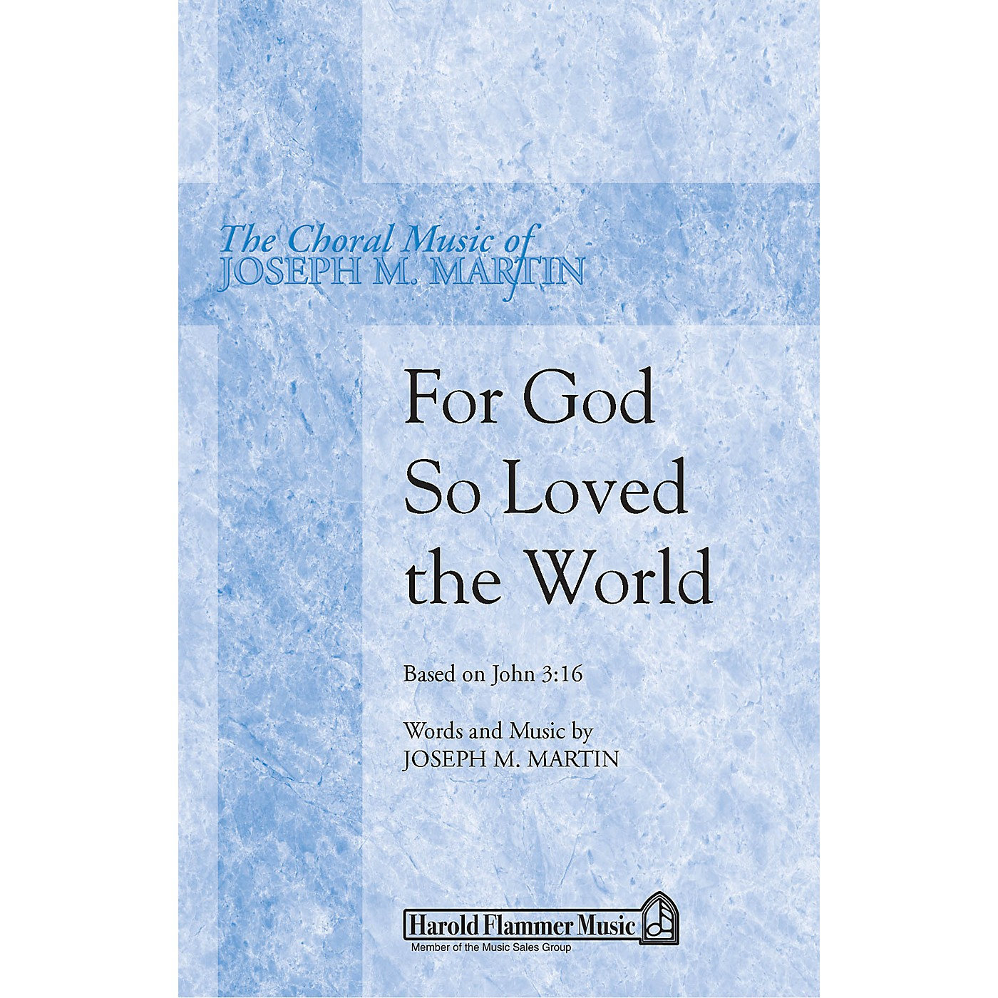 Shawnee Press For God So Loved the World (Based on John 3:16) SATB composed by Joseph M. Martin thumbnail