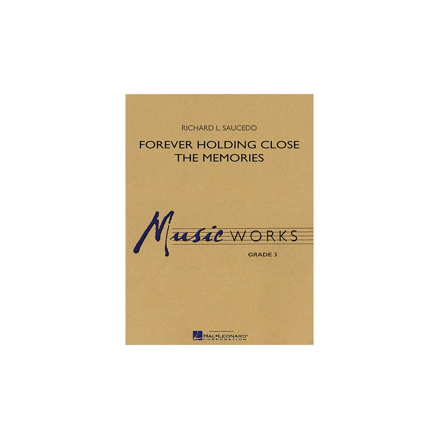 Hal Leonard Forever Holding Close the Memories Concert Band Level 3 Composed by Richard L. Saucedo thumbnail