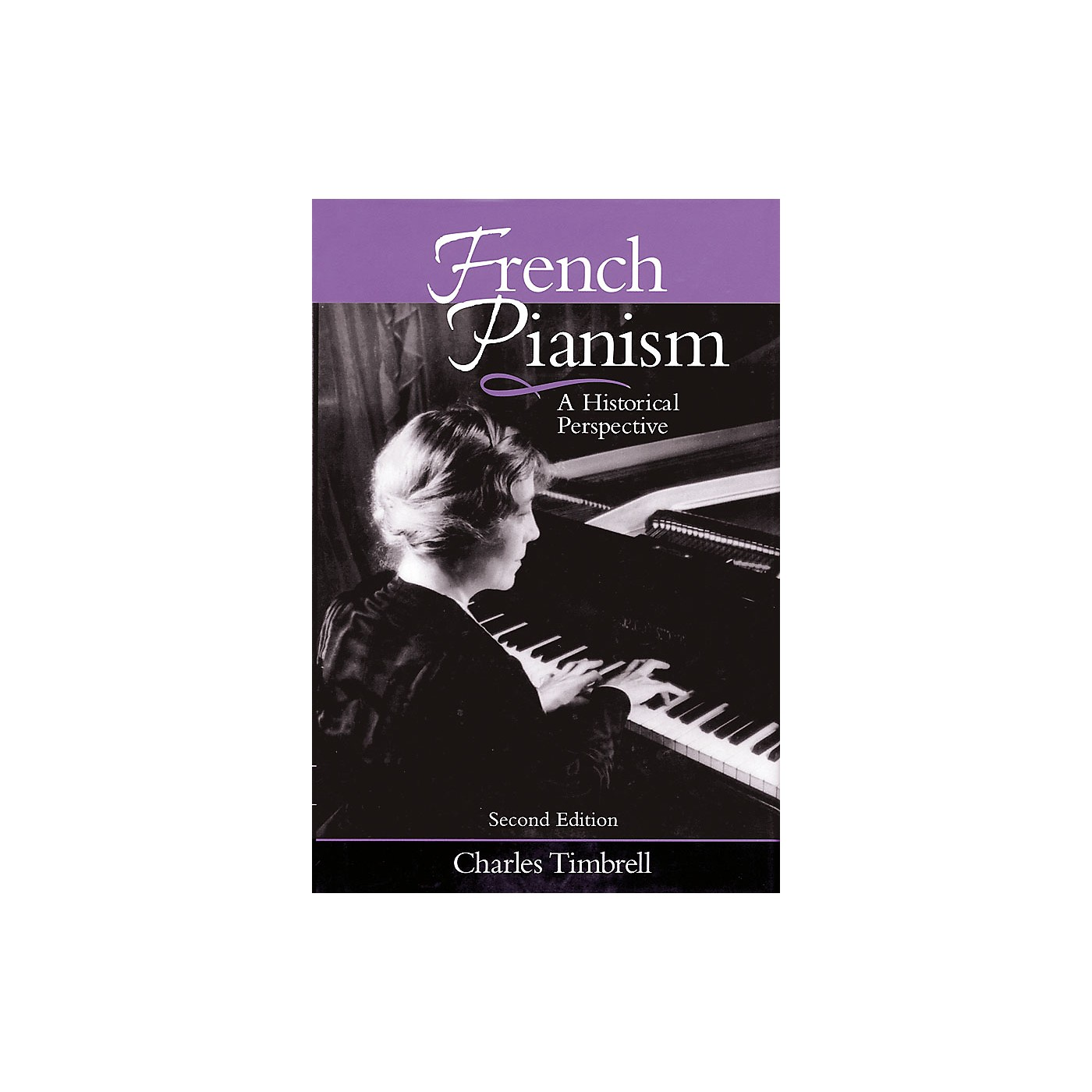 Amadeus Press French Pianism - Second Edition (A Historical Perspective) Amadeus Series Hardcover by Charles Timbrell thumbnail