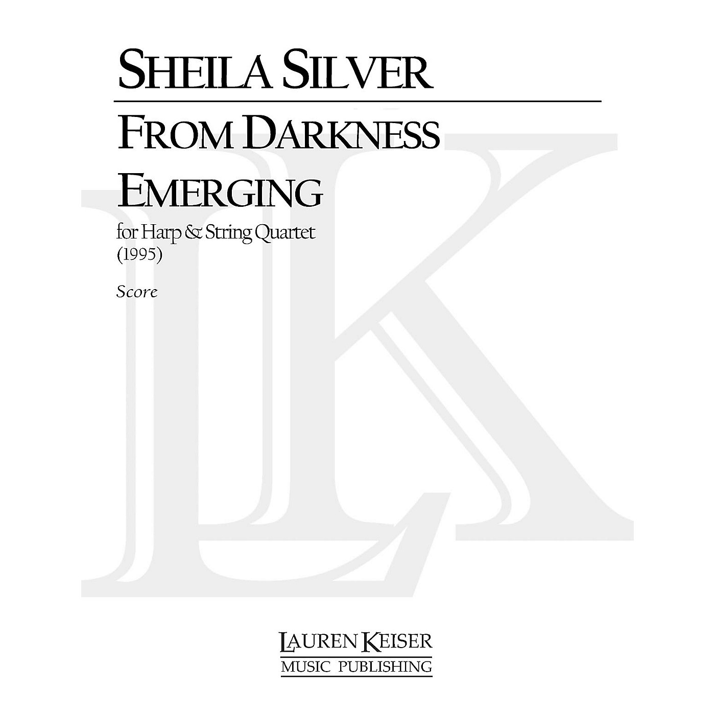 Lauren Keiser Music Publishing From Darkness Emerging (for String Quartet and Harp) LKM Music Series Composed by Sheila Silver thumbnail
