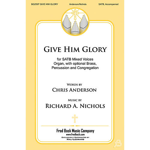 Fred Bock Music Give Him Glory SATB composed by Richard A. Nichols thumbnail