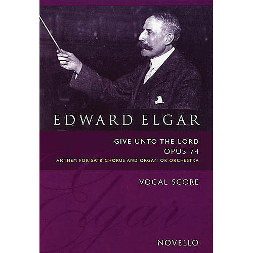 Novello Give Unto the Lord, Op. 74 SATB Composed by Edward Elgar thumbnail