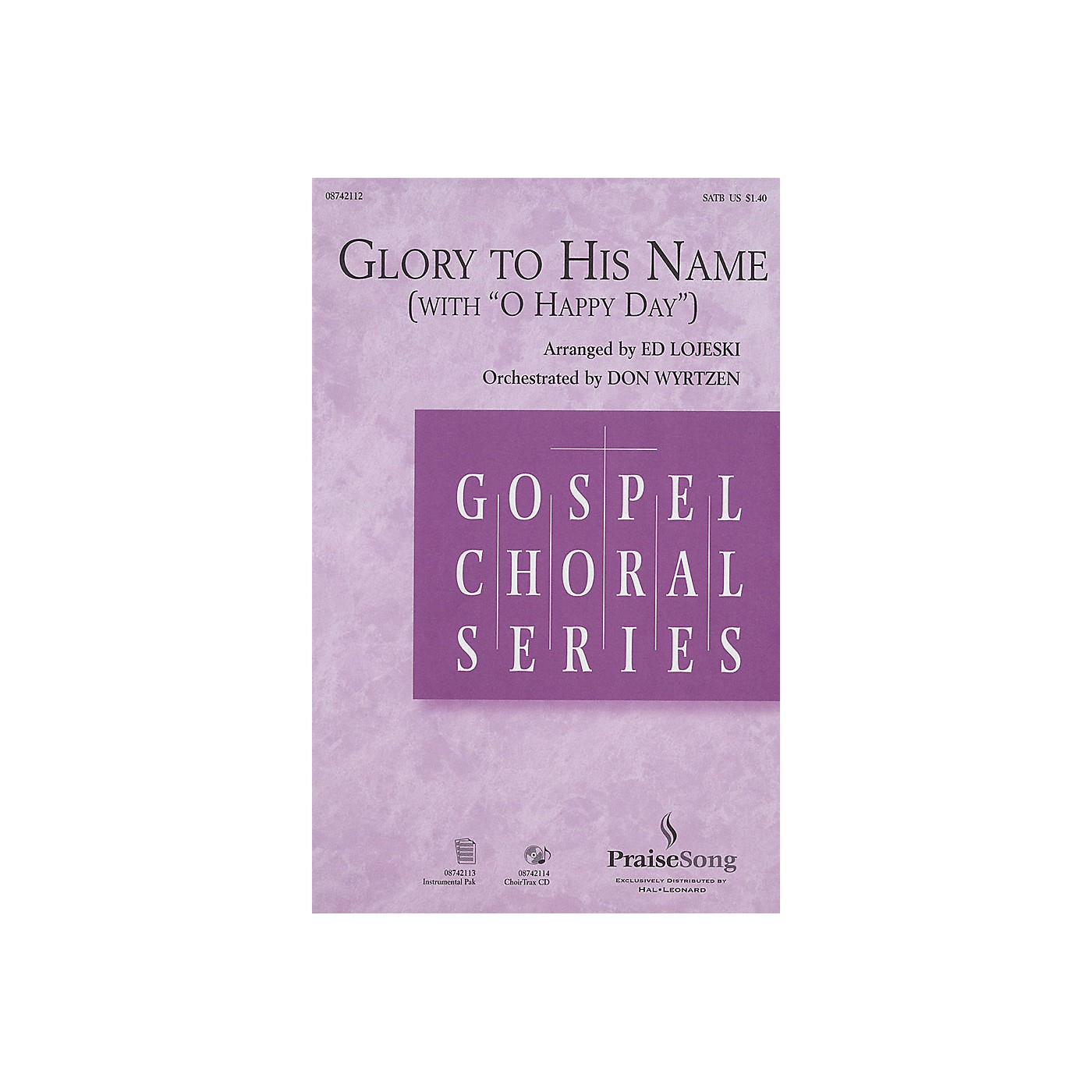 PraiseSong Glory to His Name (with O Happy Day) SATB arranged by Ed Lojeski thumbnail