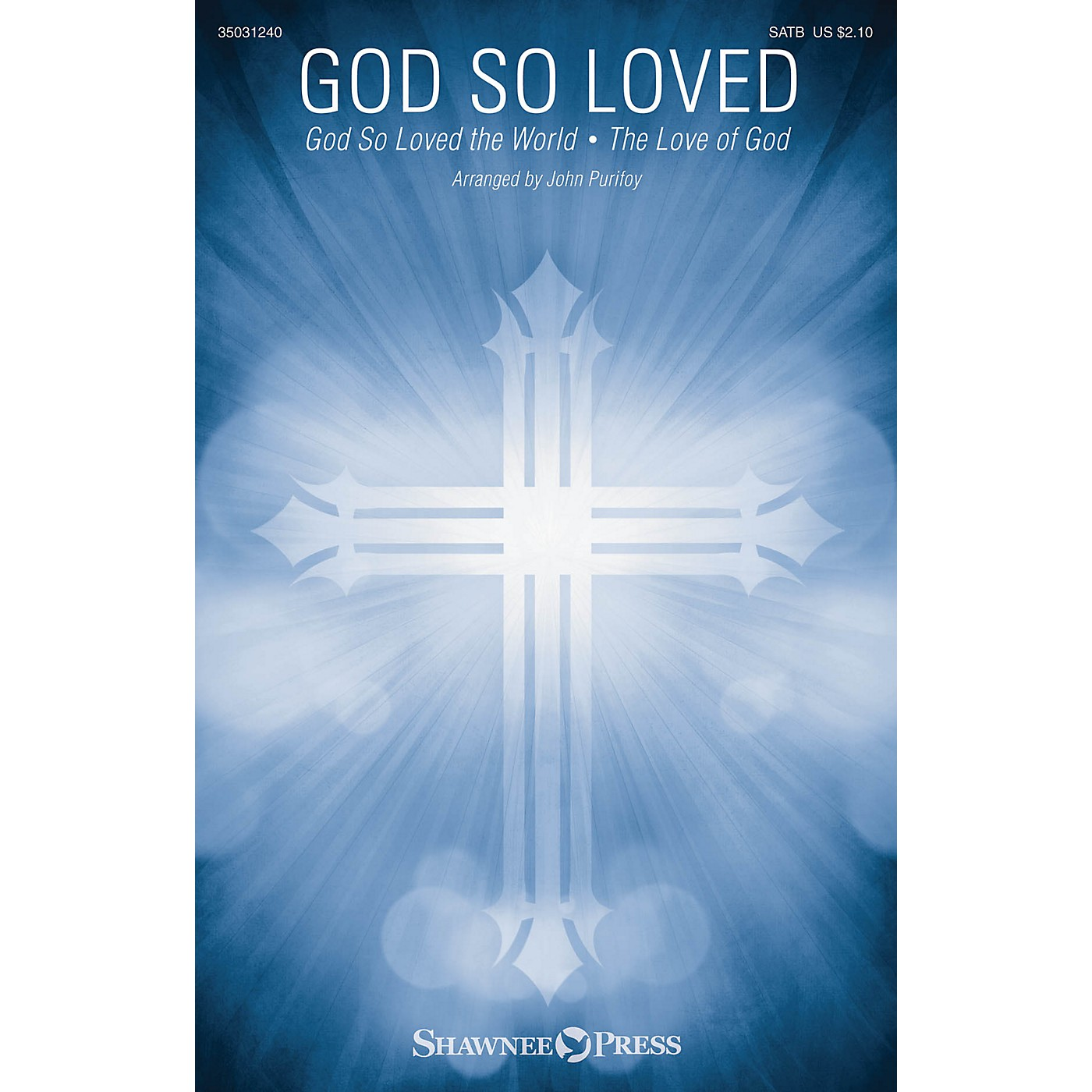 Shawnee Press God So Loved (with God So Loved the World and The Love of God) SATB arranged by John Purifoy thumbnail