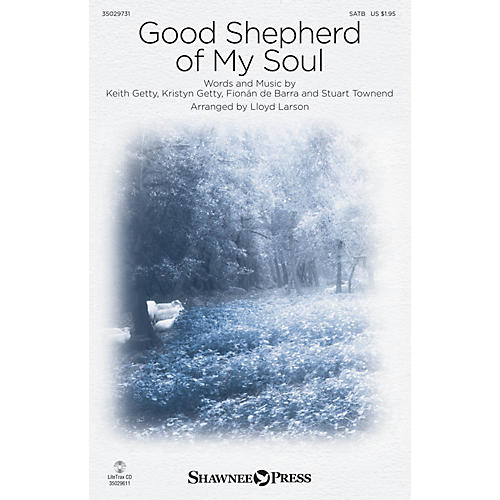 Shawnee Press Good Shepherd of My Soul SATB by Keith & Kristyn Getty arranged by Lloyd Larson thumbnail