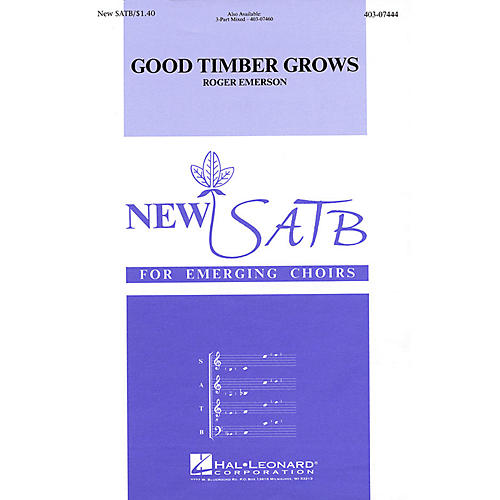 Hal Leonard Good Timber Grows SATB composed by Roger Emerson thumbnail
