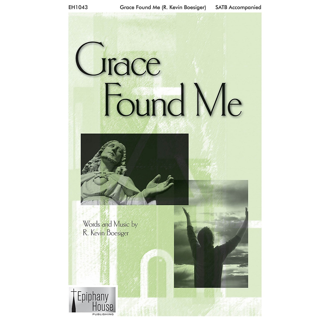 Epiphany House Publishing Grace Found Me SATB composed by R. Kevin Boesiger thumbnail