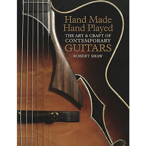 Music Sales Hand Made Hand Played (The Art & Craft of Contemporary Guitars) Music Sales America Series by Robert Shaw thumbnail