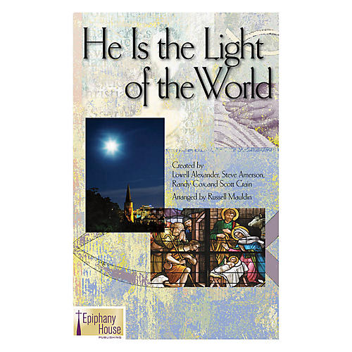 Epiphany House Publishing He Is the Light of the World SATB arranged by Russell Mauldin thumbnail