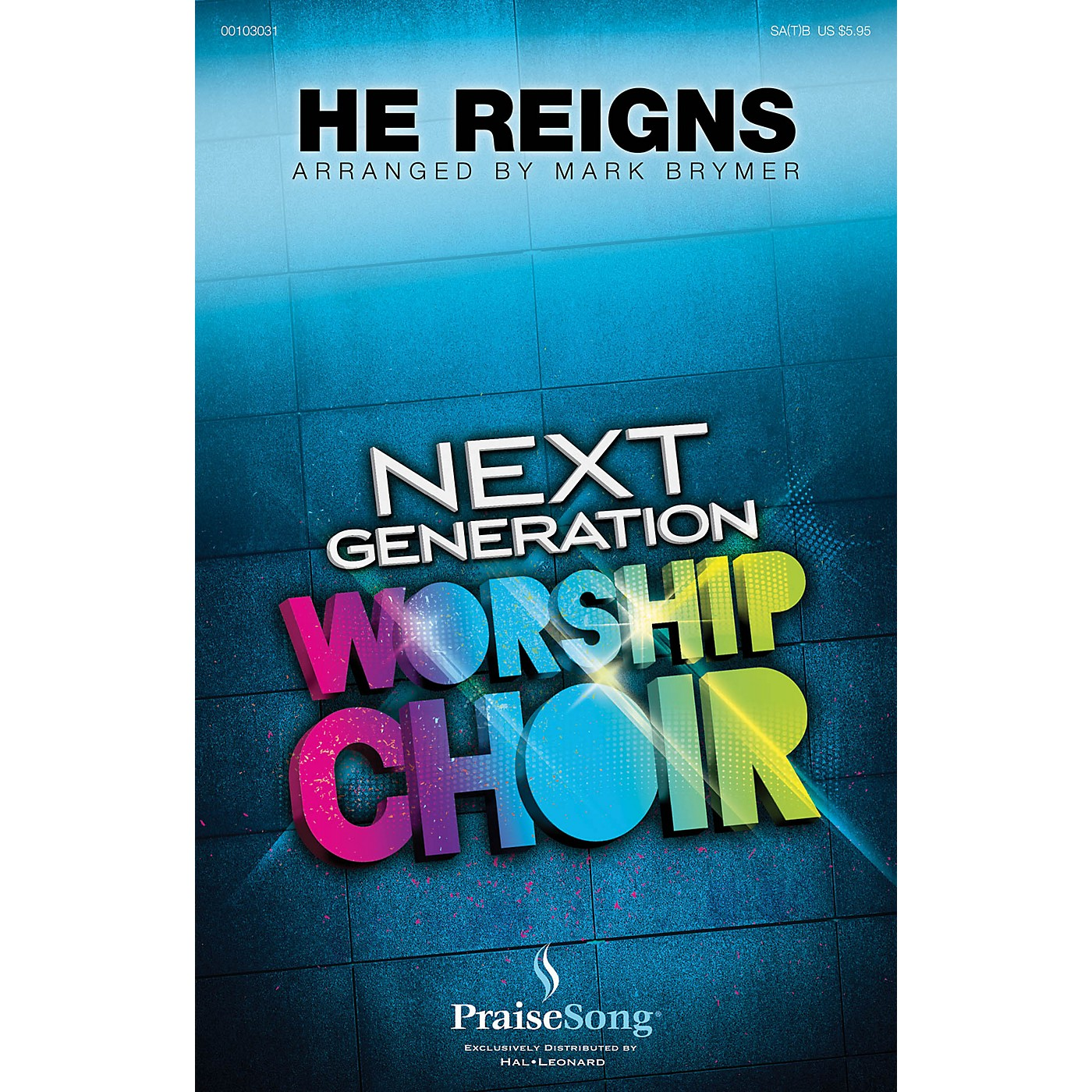 PraiseSong He Reigns (Next Generation Worship Choir) COMPLETE KIT by Newsboys Arranged by Mark Brymer thumbnail