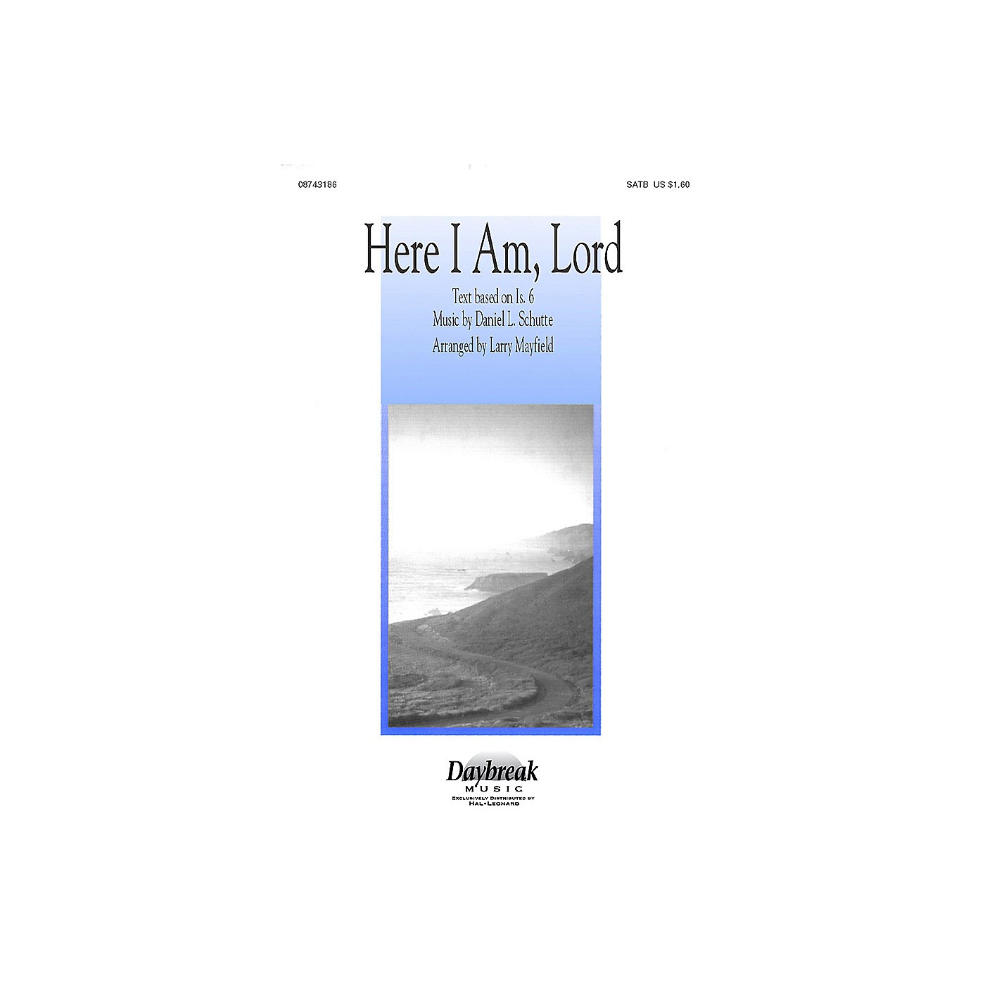 Daybreak Music Here I Am, Lord (SATB) SATB arranged by Larry Mayfield thumbnail