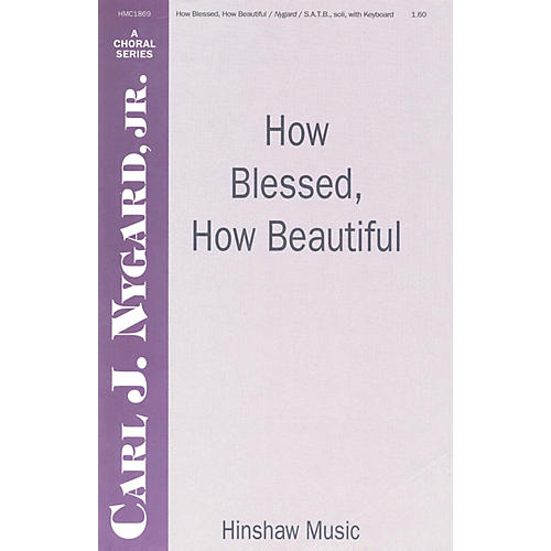 Hinshaw Music How Blessed, How Beautiful SATB composed by Carl Nygard, Jr. thumbnail