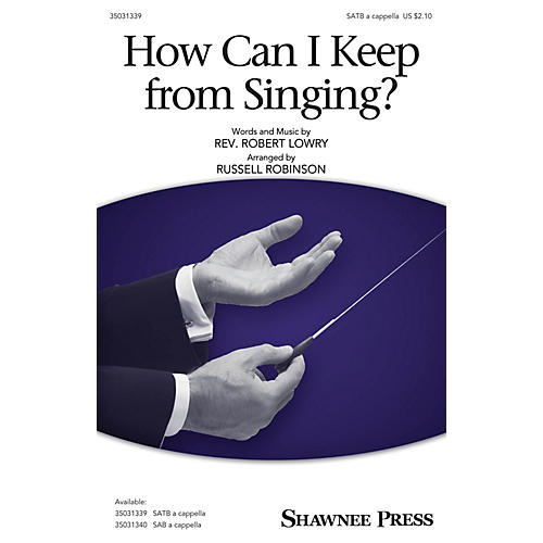 Shawnee Press How Can I Keep from Singing? SATB arranged by Russell Robinson thumbnail
