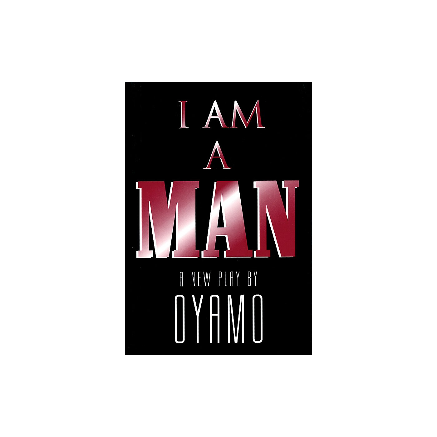 Applause Books I Am a Man (A New Play) Applause Books Series Softcover Written by Oyamo thumbnail