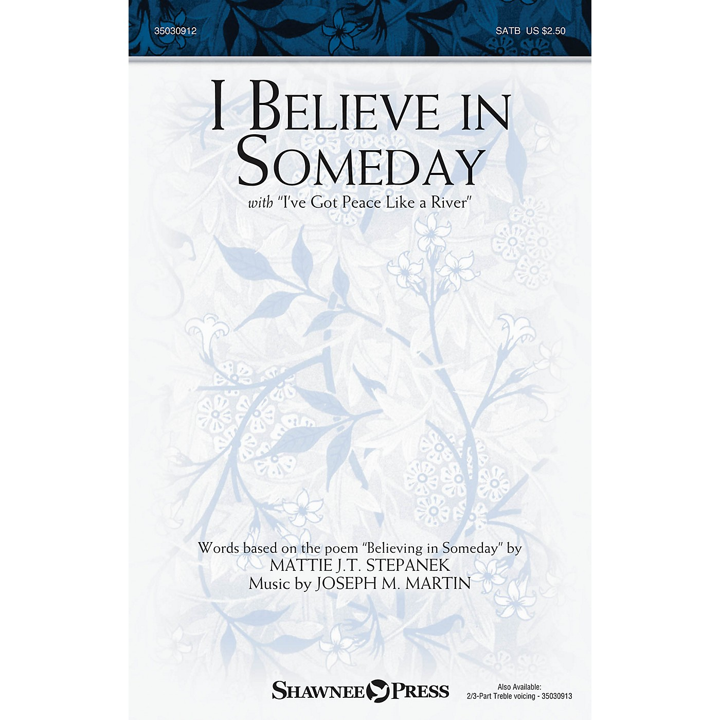 Shawnee Press I Believe in Someday (with I've Got Peace like a River) SATB composed by Joseph M. Martin thumbnail