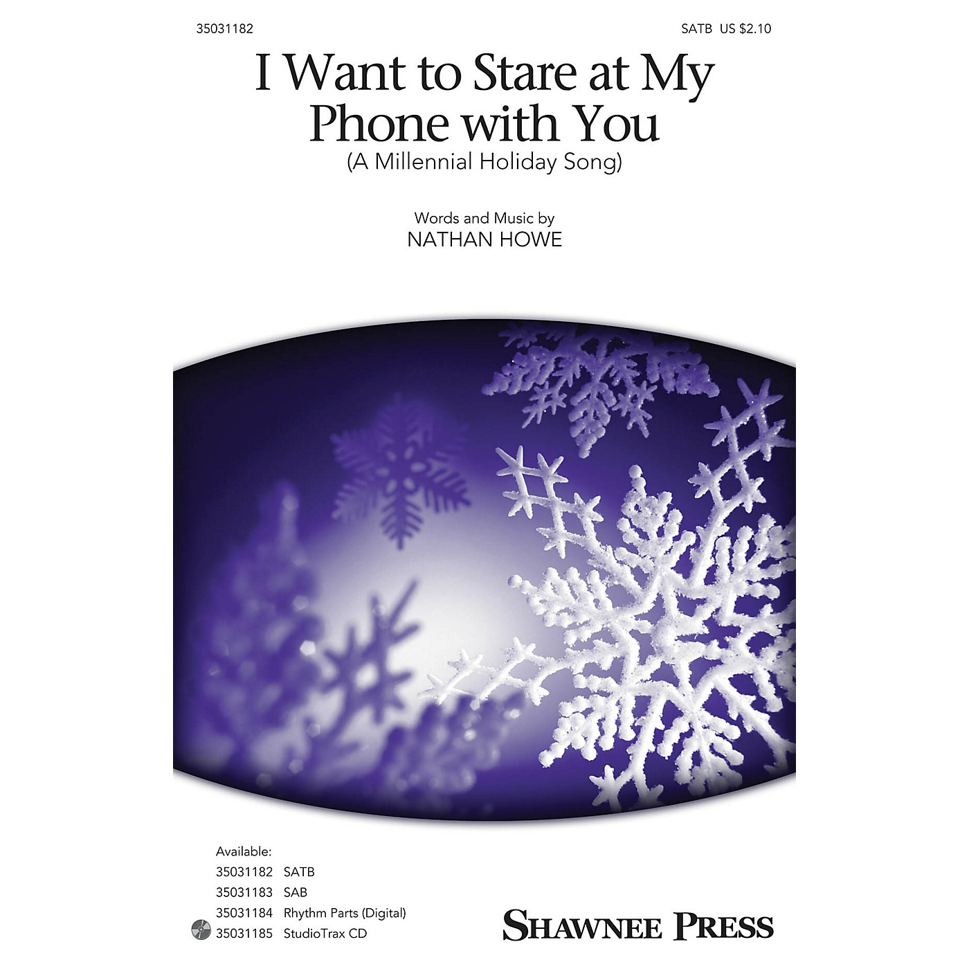Shawnee Press I Want To Stare at My Phone With You (A Millennial Holiday Song) SATB composed by Nathan Howe thumbnail