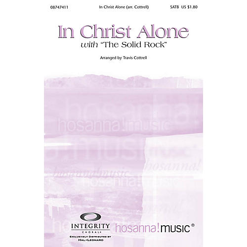 Integrity Music In Christ Alone (with The Solid Rock) SATB by Travis Cottrell Arranged by Travis Cottrell thumbnail